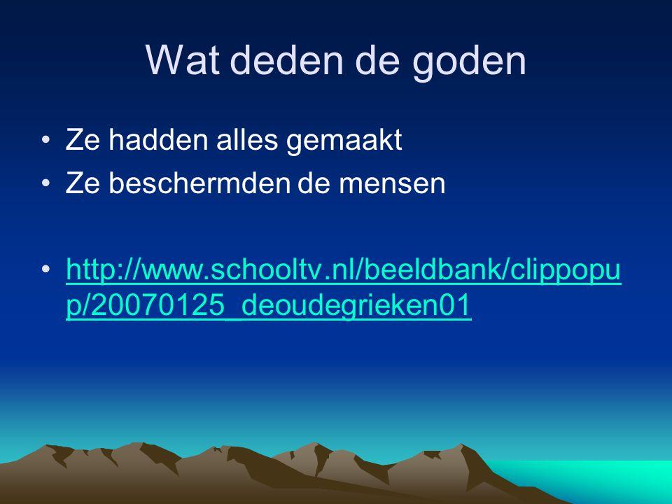 Wat deden de goden •Ze hadden alles gemaakt •Ze beschermden de mensen •http://www.schooltv.nl/beeldbank/clippopu p/20070125_deoudegrieken01http://www.