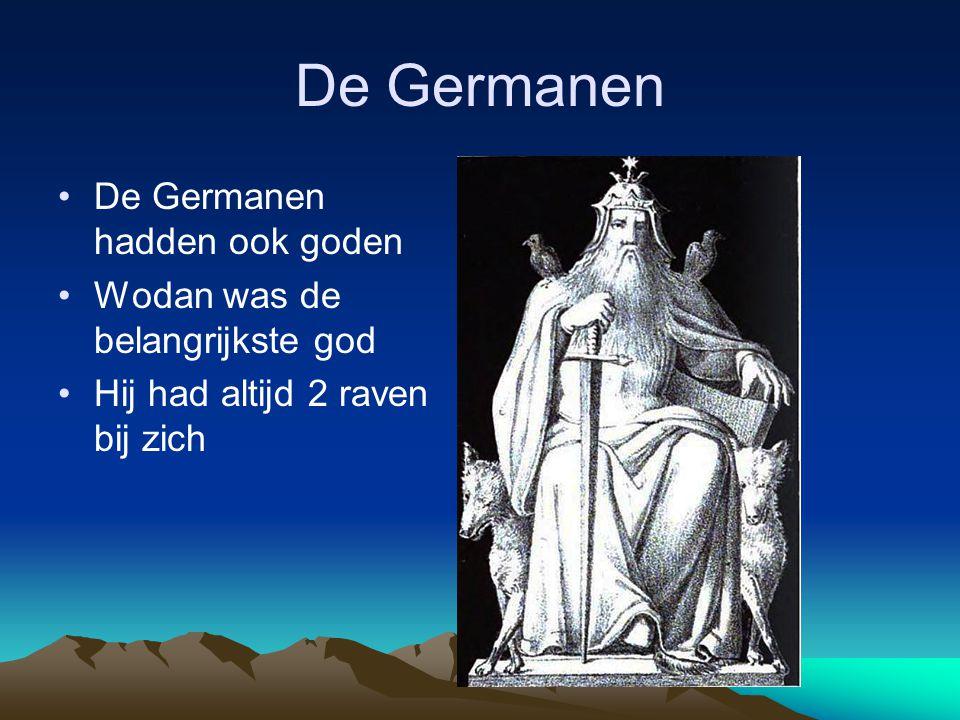 De Germanen •De Germanen hadden ook goden •Wodan was de belangrijkste god •Hij had altijd 2 raven bij zich