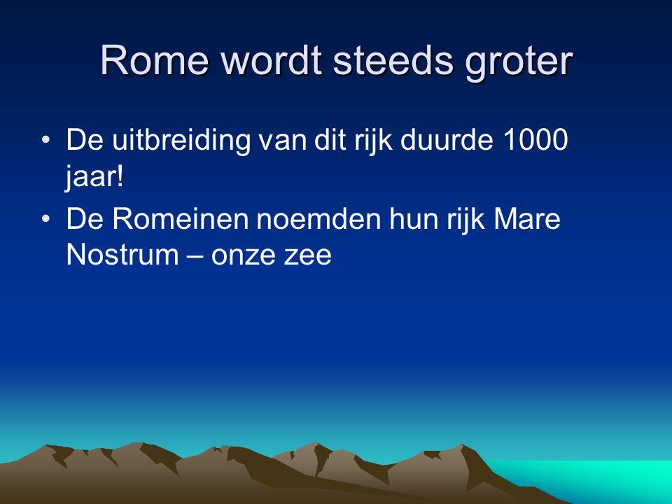 •De uitbreiding van dit rijk duurde 1000 jaar! •De Romeinen noemden hun rijk Mare Nostrum – onze zee