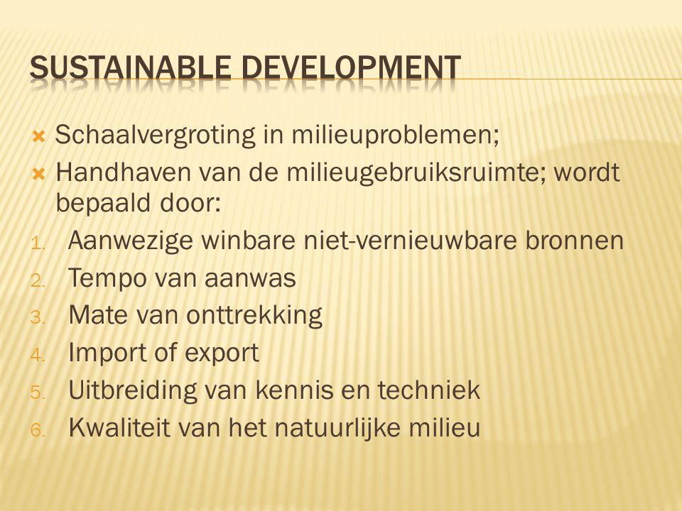  Schaalvergroting in milieuproblemen;  Handhaven van de milieugebruiksruimte; wordt bepaald door: 1. Aanwezige winbare niet-vernieuwbare bronnen 2.