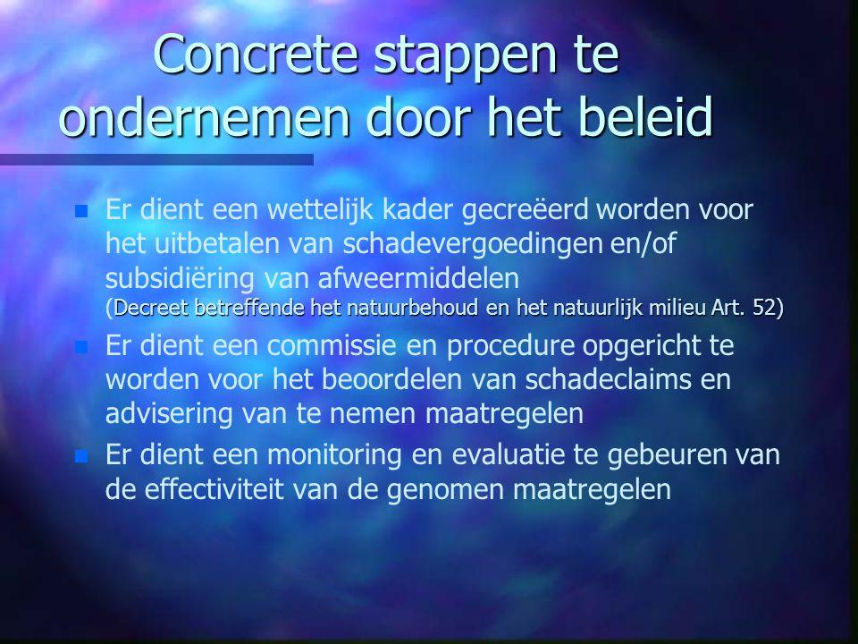 Concrete stappen te ondernemen door het beleid n Decreet betreffende het natuurbehoud en het natuurlijk milieu Art. 52) n Er dient een wettelijk kader