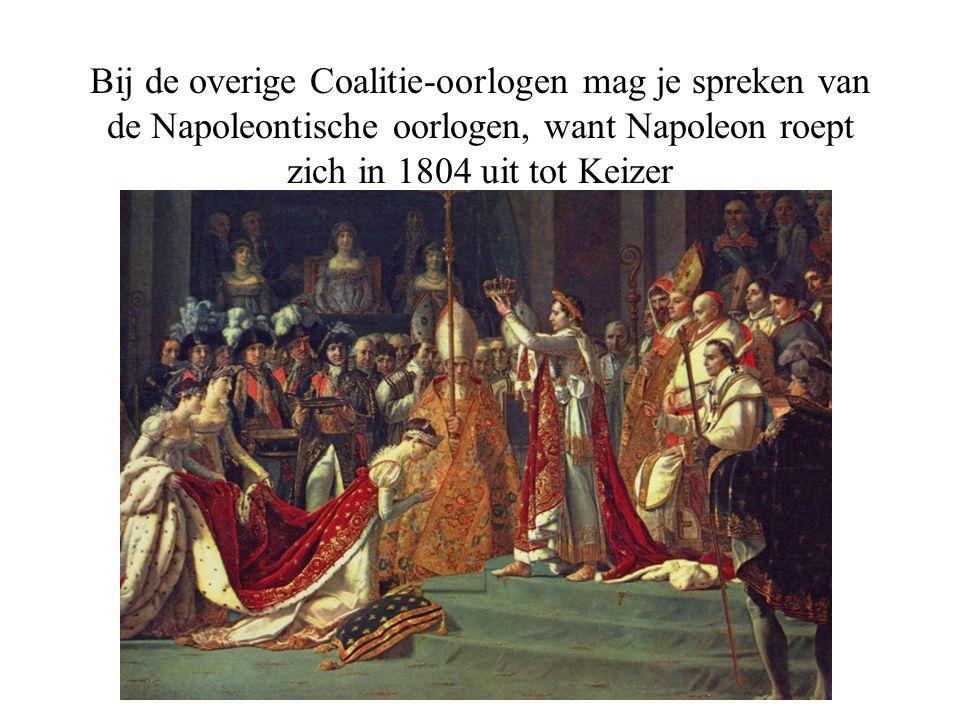 Bij de overige Coalitie-oorlogen mag je spreken van de Napoleontische oorlogen, want Napoleon roept zich in 1804 uit tot Keizer