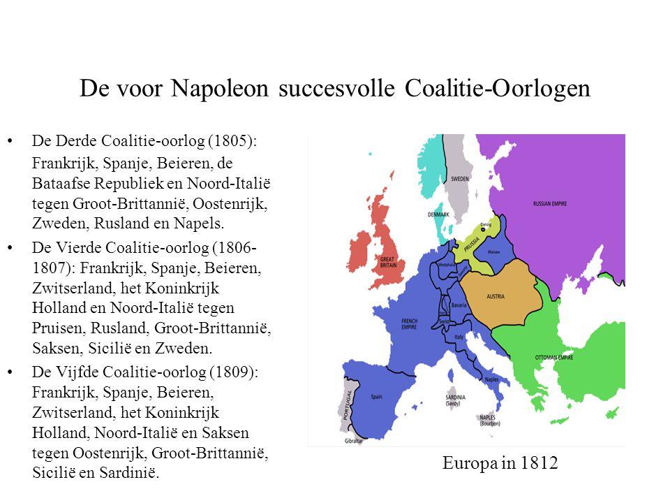 De voor Napoleon succesvolle Coalitie-Oorlogen •De Derde Coalitie-oorlog (1805): Frankrijk, Spanje, Beieren, de Bataafse Republiek en Noord-Italië teg