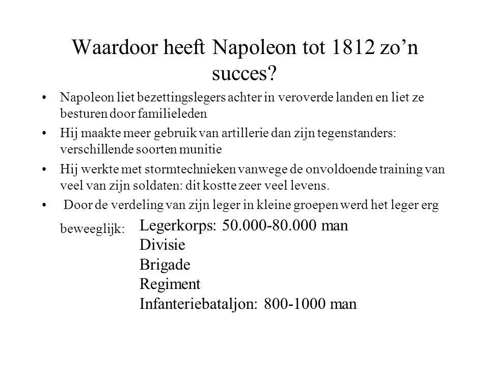 Waardoor heeft Napoleon tot 1812 zo'n succes? •Napoleon liet bezettingslegers achter in veroverde landen en liet ze besturen door familieleden •Hij ma