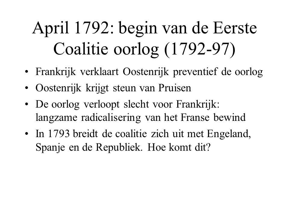 April 1792: begin van de Eerste Coalitie oorlog (1792-97) •Frankrijk verklaart Oostenrijk preventief de oorlog •Oostenrijk krijgt steun van Pruisen •D
