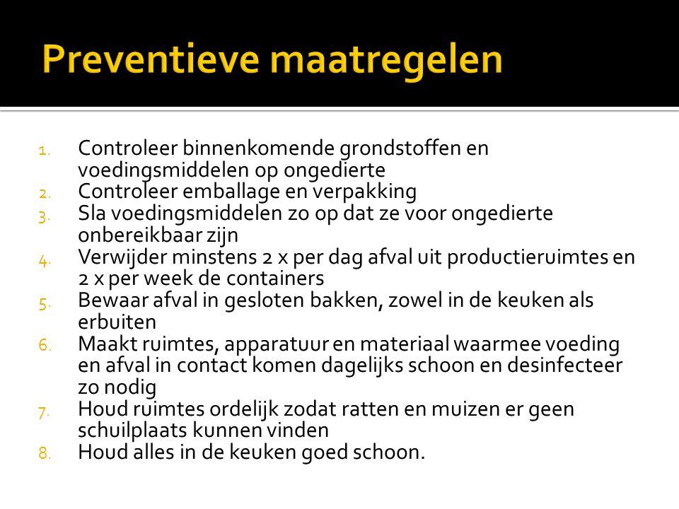 1.Controleer binnenkomende grondstoffen en voedingsmiddelen op ongedierte 2.