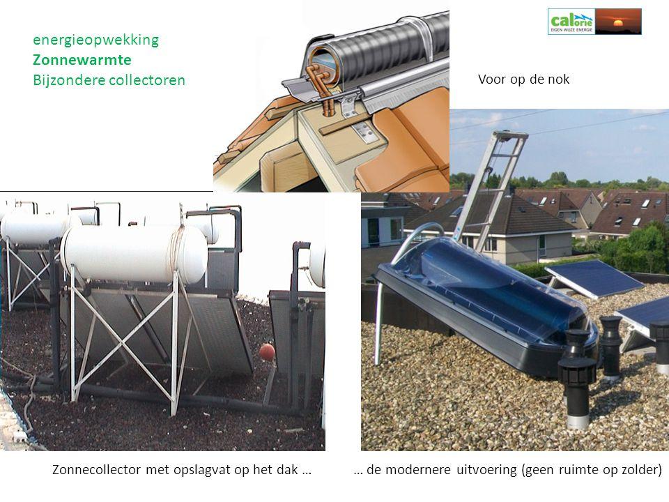 energieopwekking Zonnewarmte Bijzondere collectoren … de modernere uitvoering (geen ruimte op zolder)Zonnecollector met opslagvat op het dak … Voor op