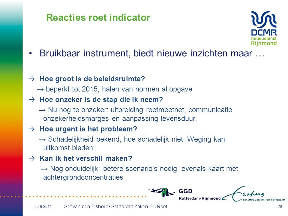 Sef van den Elshout • Stand van Zaken EC Roet 30-6-201420 Reacties roet indicator •Bruikbaar instrument, biedt nieuwe inzichten maar … Hoe groot is de