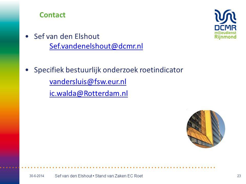 Sef van den Elshout • Stand van Zaken EC Roet 30-6-201423 Contact •Sef van den Elshout Sef.vandenelshout@dcmr.nl Sef.vandenelshout@dcmr.nl •Specifiek bestuurlijk onderzoek roetindicator vandersluis@fsw.eur.nl ic.walda@Rotterdam.nl