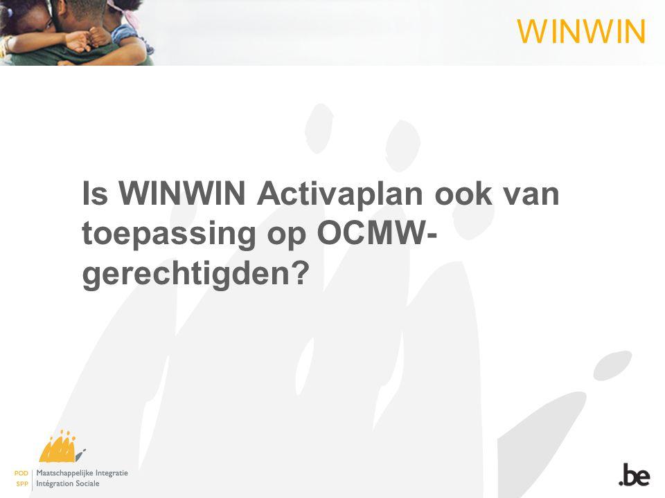 WINWIN Is WINWIN Activaplan ook van toepassing op OCMW- gerechtigden