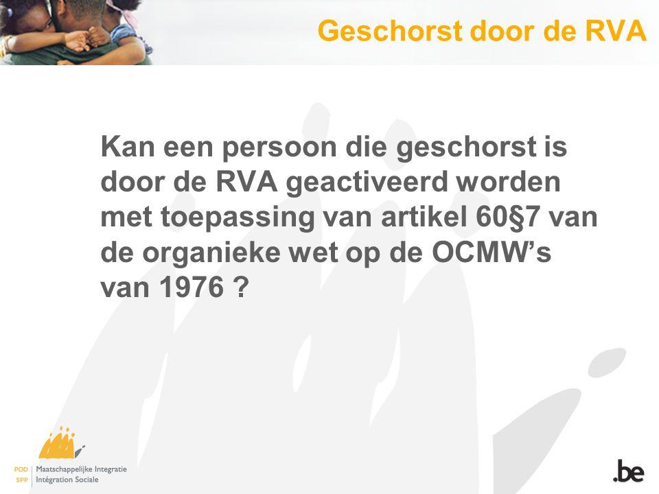 Geschorst door de RVA Kan een persoon die geschorst is door de RVA geactiveerd worden met toepassing van artikel 60§7 van de organieke wet op de OCMW's van 1976 ?