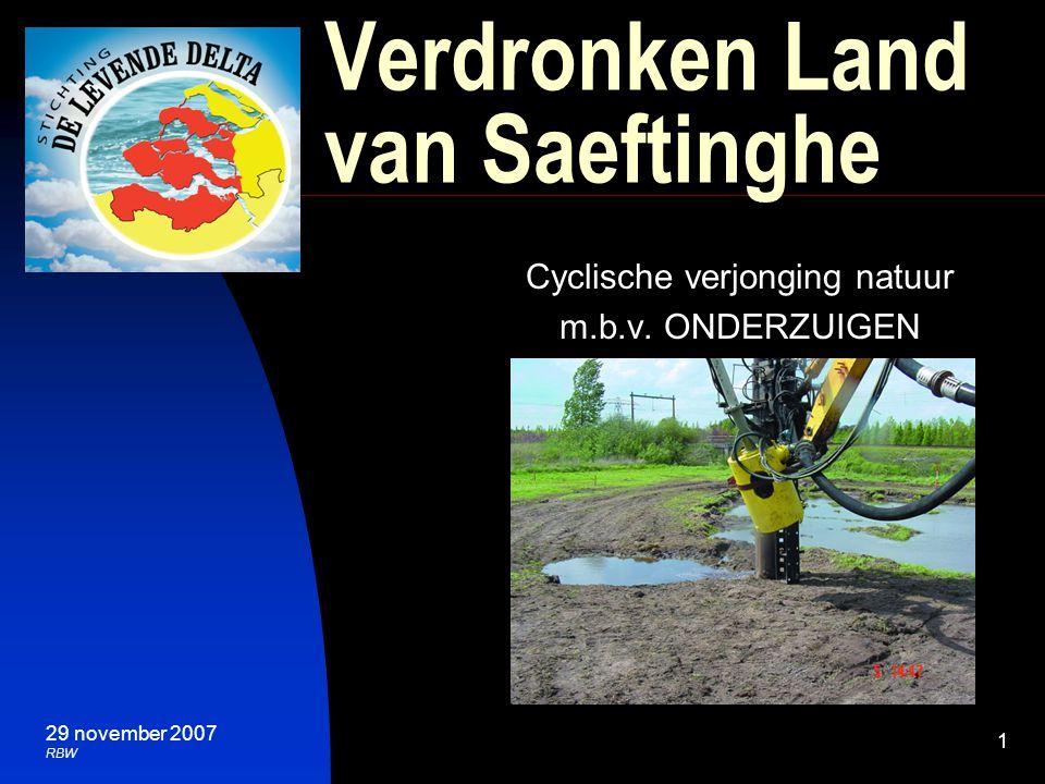1 29 november 2007 RBW Verdronken Land van Saeftinghe Cyclische verjonging natuur m.b.v. ONDERZUIGEN