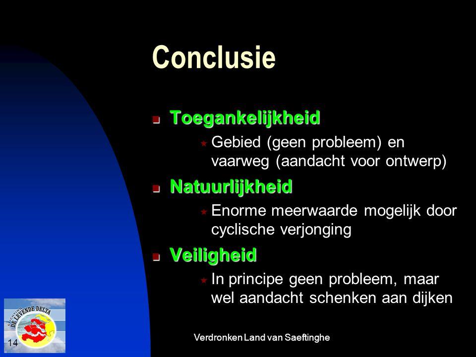 Verdronken Land van Saeftinghe 14 Conclusie  Toegankelijkheid  Gebied (geen probleem) en vaarweg (aandacht voor ontwerp)  Natuurlijkheid  Enorme m