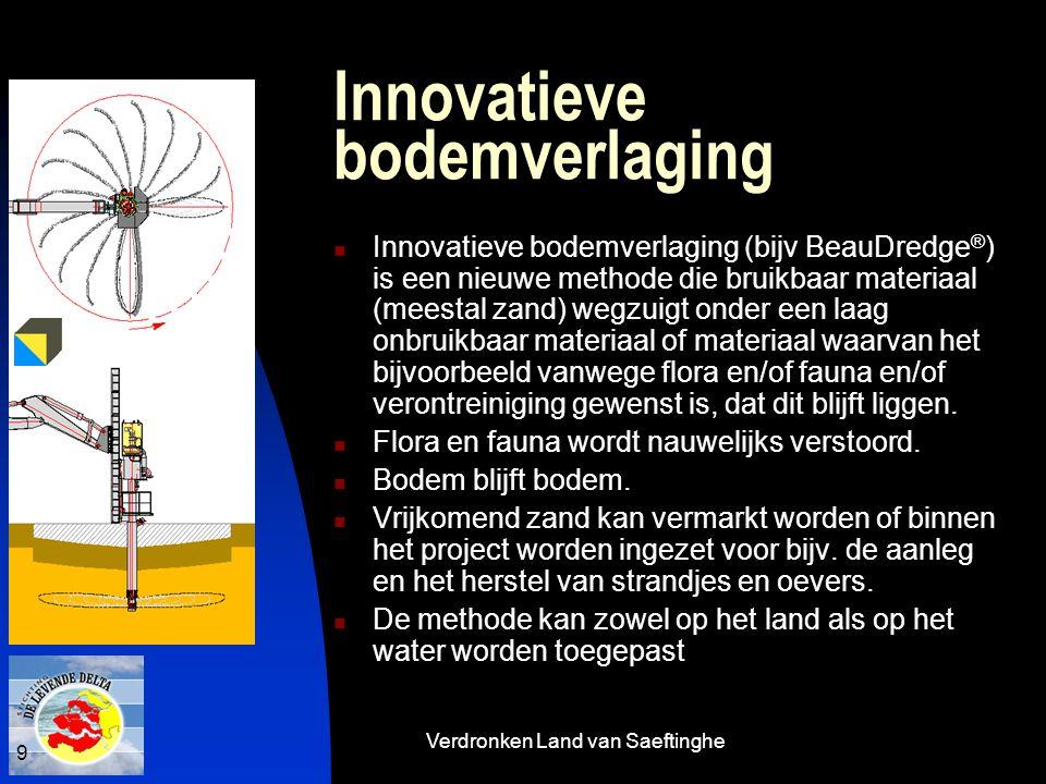 Verdronken Land van Saeftinghe 9 Innovatieve bodemverlaging  Innovatieve bodemverlaging (bijv BeauDredge ® ) is een nieuwe methode die bruikbaar mate