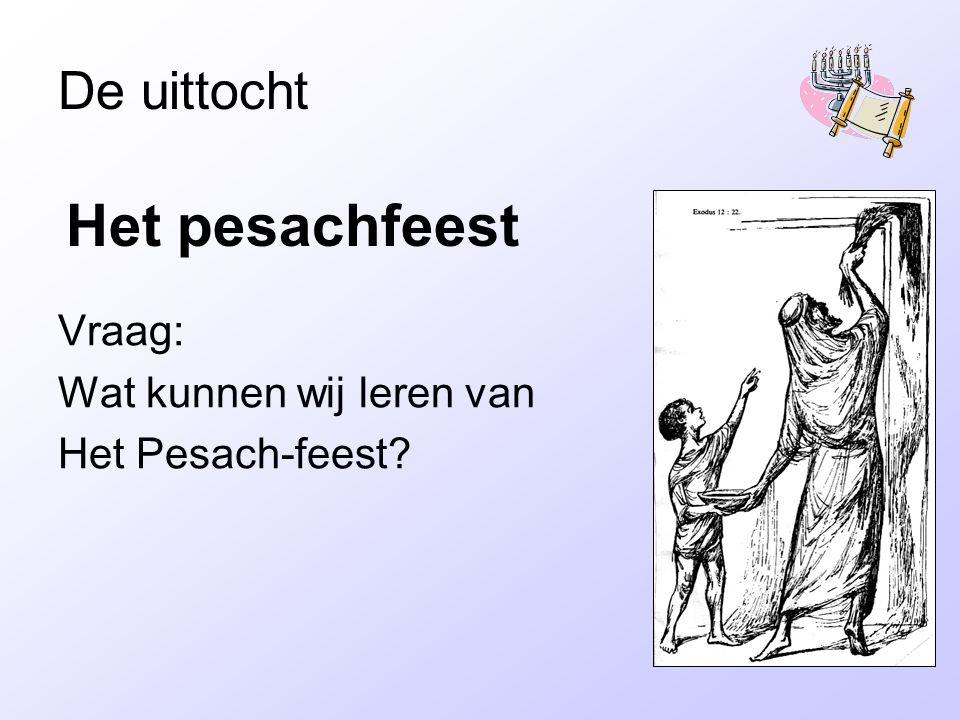 De uittocht Vraag: Wat kunnen wij leren van Het Pesach-feest? Het pesachfeest