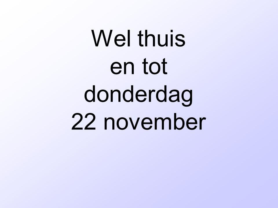 Wel thuis en tot donderdag 22 november