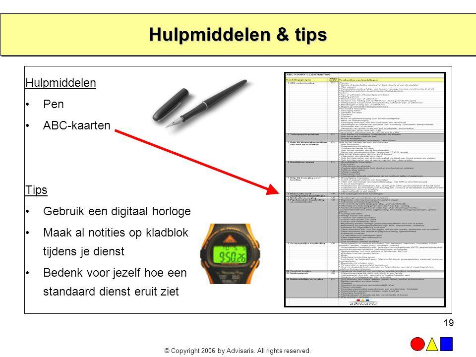 © Copyright 2006 by Advisaris. All rights reserved. 19 Hulpmiddelen & tips Hulpmiddelen •Pen •ABC-kaarten Tips •Gebruik een digitaal horloge •Maak al
