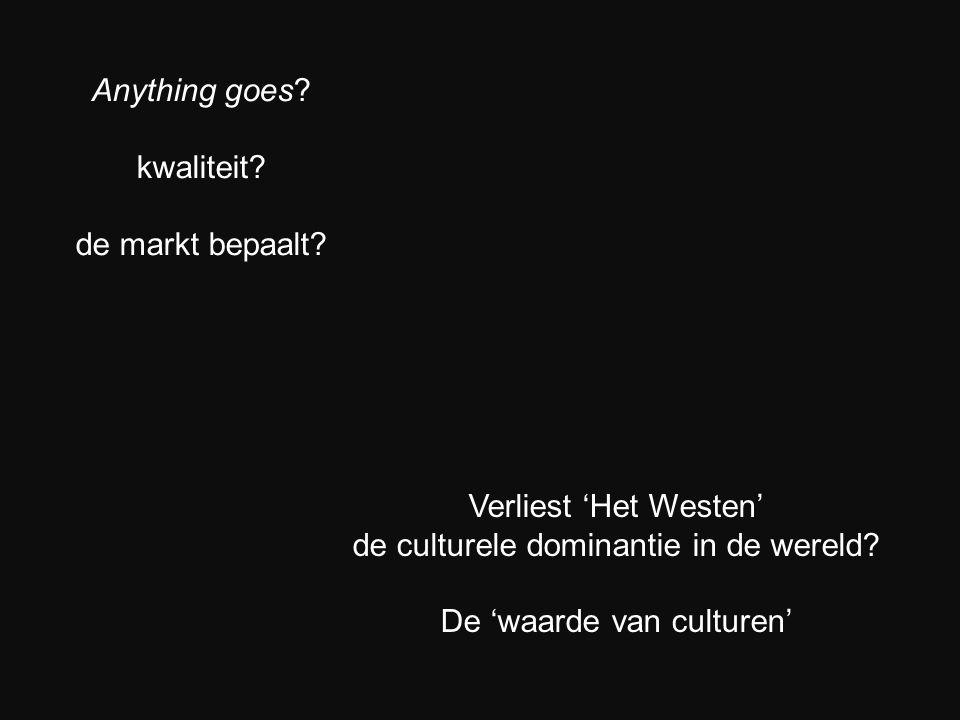 Anything goes? kwaliteit? de markt bepaalt? Verliest 'Het Westen' de culturele dominantie in de wereld? De 'waarde van culturen'