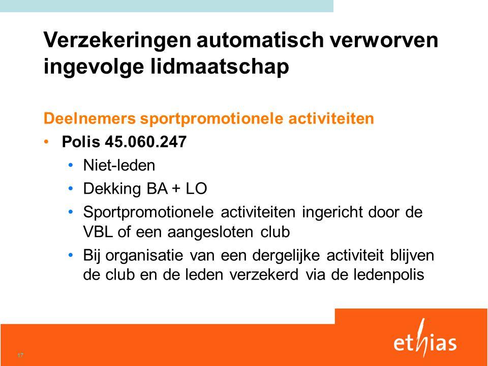 17 Deelnemers sportpromotionele activiteiten •Polis 45.060.247 •Niet-leden •Dekking BA + LO •Sportpromotionele activiteiten ingericht door de VBL of e