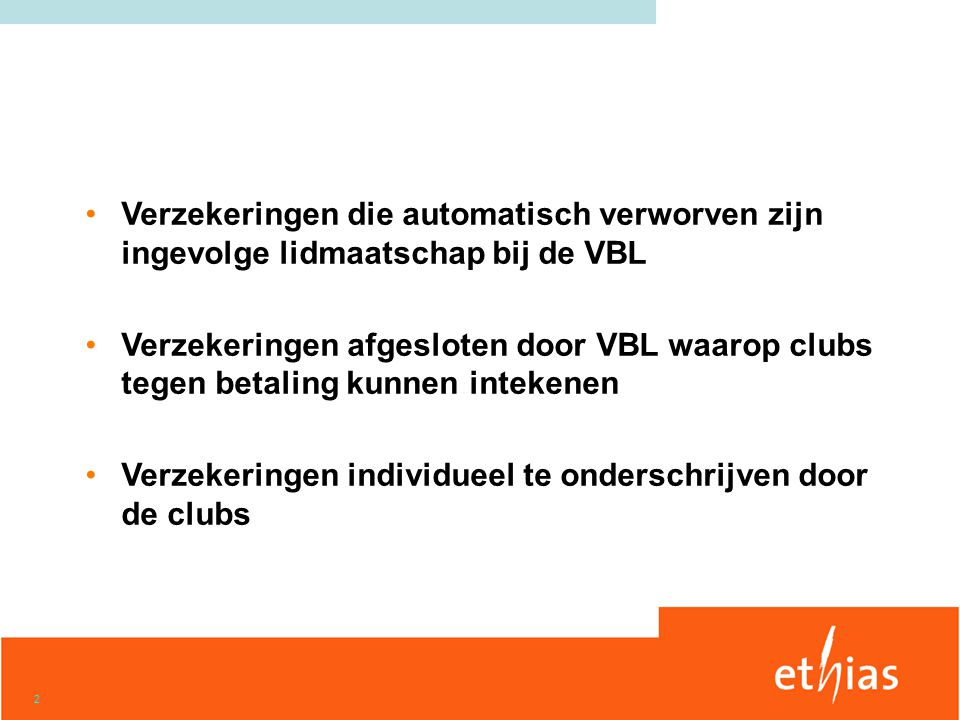 3 •Sportverzekering decreet 31/07/2001 •Clubs + leden •Deelnemers sportpromotionele activiteiten (niet-leden) •Verzekering vrijwilligers (niet-leden) Verzekeringen die automatisch verworven zijn ingevolge lidmaatschap bij de VBL