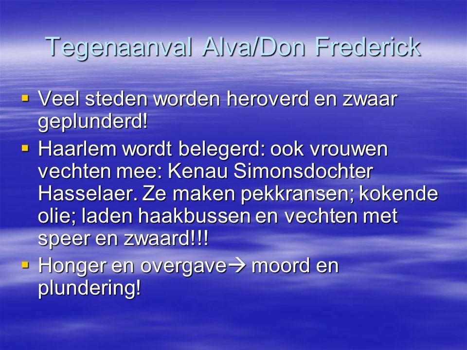 Tegenaanval Alva/Don Frederick  Veel steden worden heroverd en zwaar geplunderd!  Haarlem wordt belegerd: ook vrouwen vechten mee: Kenau Simonsdocht