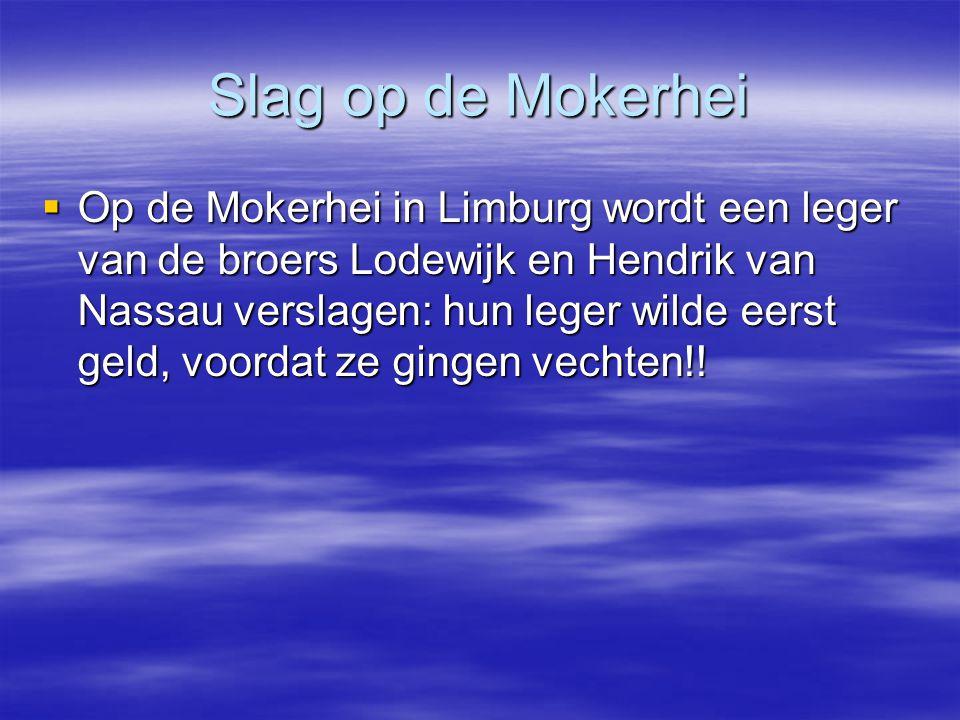 Slag op de Mokerhei  Op de Mokerhei in Limburg wordt een leger van de broers Lodewijk en Hendrik van Nassau verslagen: hun leger wilde eerst geld, vo