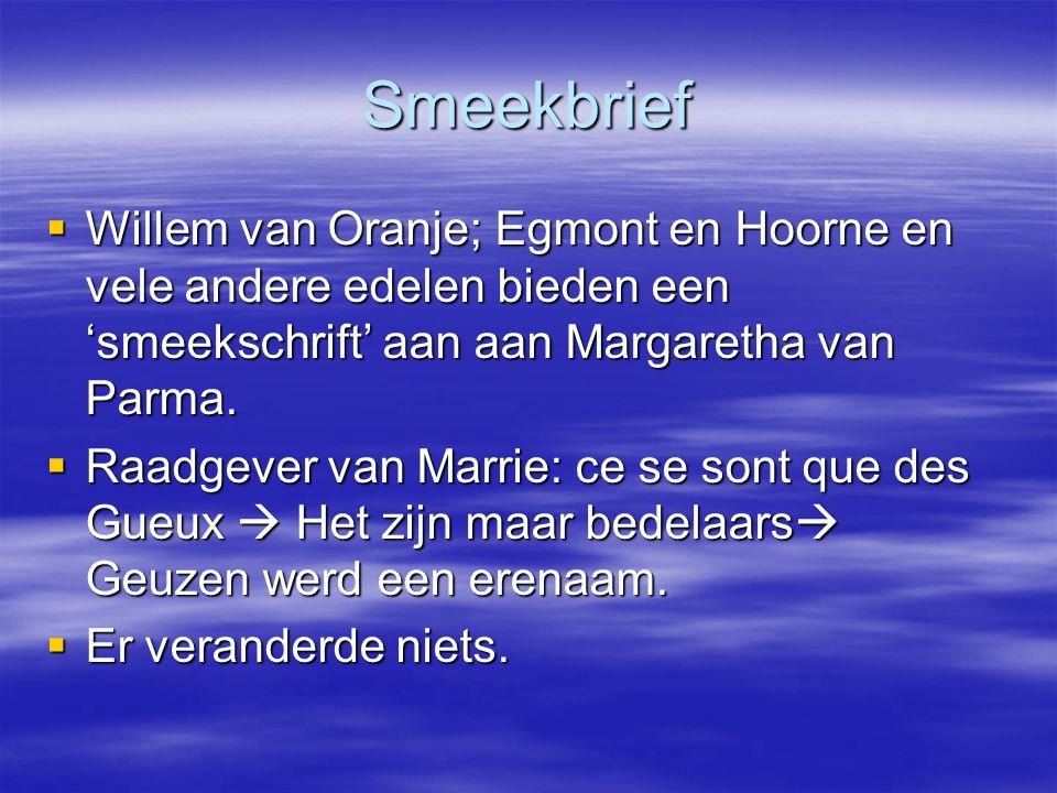 Smeekbrief  Willem van Oranje; Egmont en Hoorne en vele andere edelen bieden een 'smeekschrift' aan aan Margaretha van Parma.  Raadgever van Marrie: