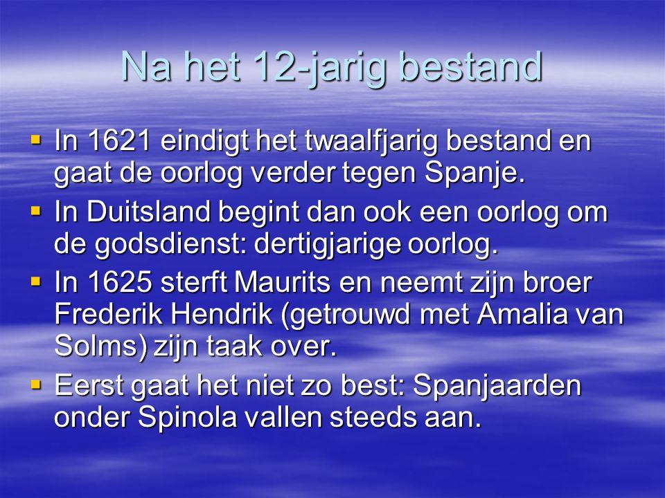Na het 12-jarig bestand  In 1621 eindigt het twaalfjarig bestand en gaat de oorlog verder tegen Spanje.  In Duitsland begint dan ook een oorlog om d