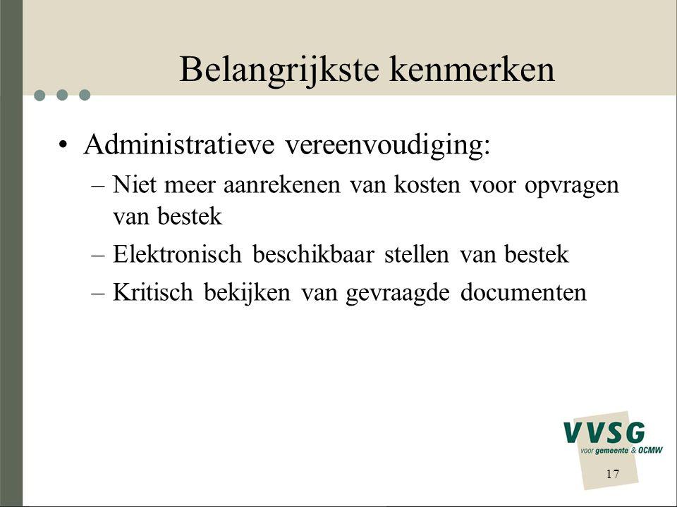 Belangrijkste kenmerken •Administratieve vereenvoudiging: –Niet meer aanrekenen van kosten voor opvragen van bestek –Elektronisch beschikbaar stellen van bestek –Kritisch bekijken van gevraagde documenten 17