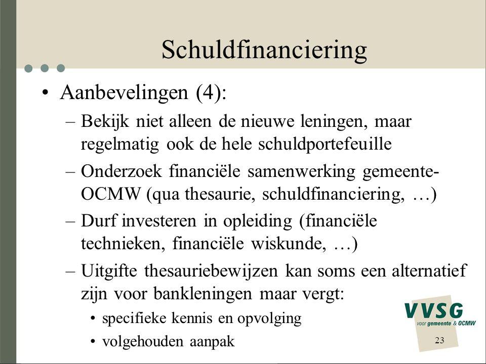 Schuldfinanciering •Aanbevelingen (4): –Bekijk niet alleen de nieuwe leningen, maar regelmatig ook de hele schuldportefeuille –Onderzoek financiële samenwerking gemeente- OCMW (qua thesaurie, schuldfinanciering, …) –Durf investeren in opleiding (financiële technieken, financiële wiskunde, …) –Uitgifte thesauriebewijzen kan soms een alternatief zijn voor bankleningen maar vergt: •specifieke kennis en opvolging •volgehouden aanpak 23