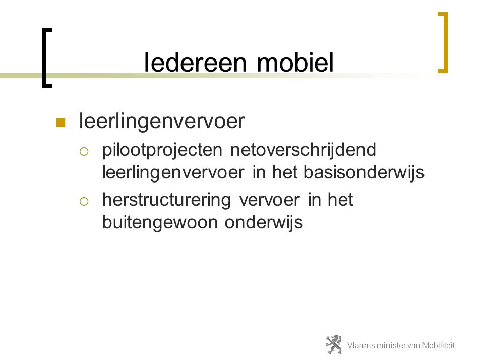 Verkeersveiligheid verhogen  de 3 E's  Education  Engineering  Enforcement Vlaams minister van Mobiliteit