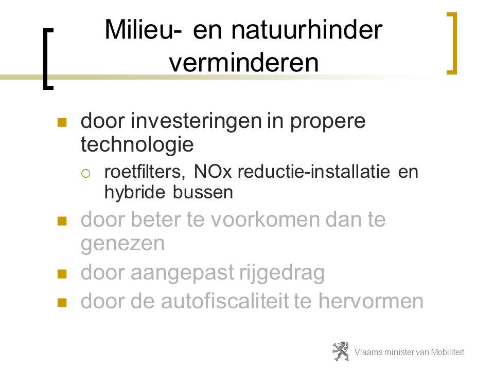 Milieu- en natuurhinder verminderen  door investeringen in propere technologie  roetfilters, NOx reductie-installatie en hybride bussen  door beter