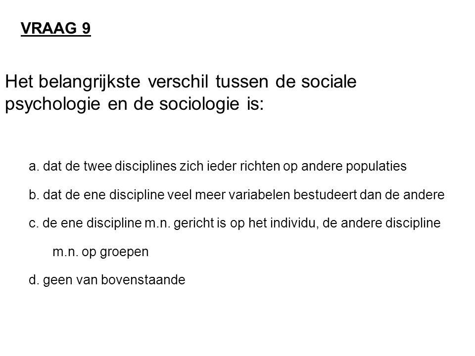 Het belangrijkste verschil tussen de sociale psychologie en de sociologie is: a. dat de twee disciplines zich ieder richten op andere populaties b. da