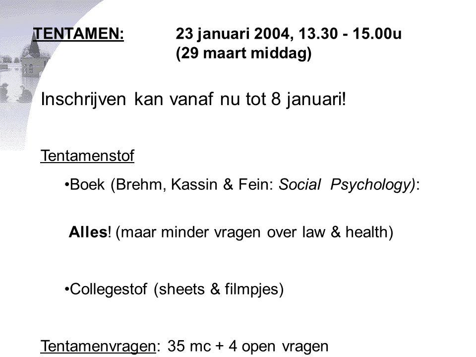 TENTAMEN: 23 januari 2004, 13.30 - 15.00u (29 maart middag) Tentamenstof •Boek (Brehm, Kassin & Fein: Social Psychology): Alles! (maar minder vragen o