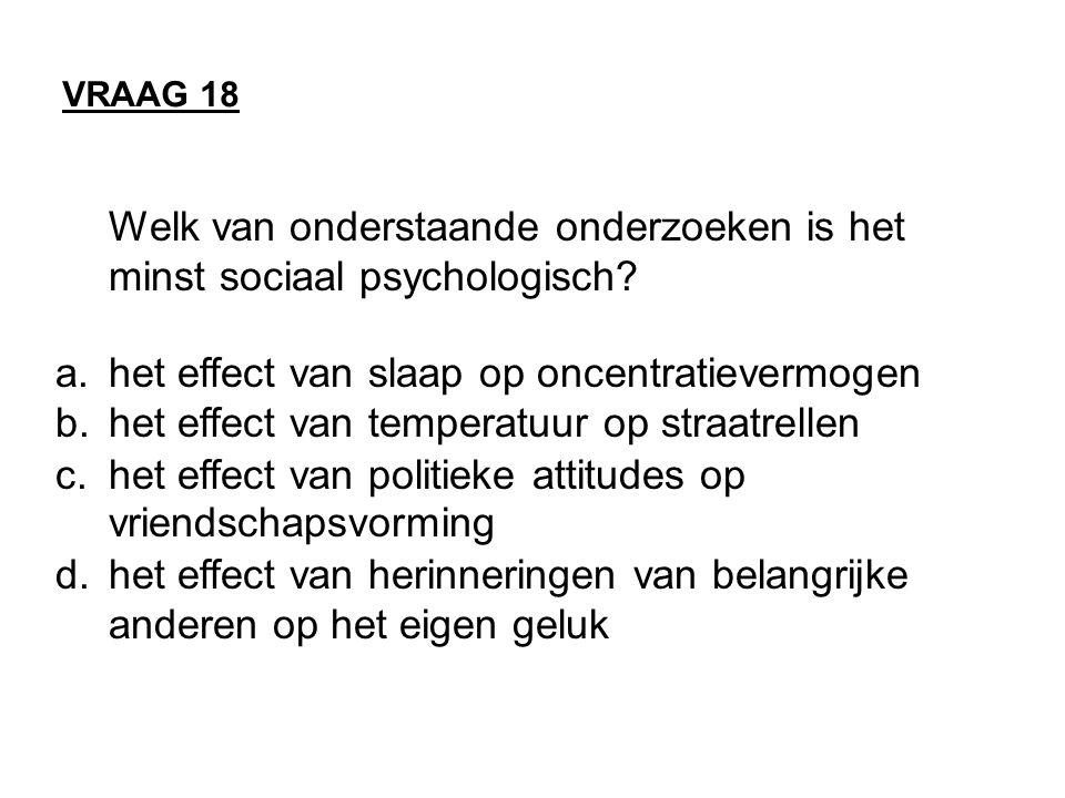 Welk van onderstaande onderzoeken is het minst sociaal psychologisch? a.het effect van slaap op oncentratievermogen b.het effect van temperatuur op st