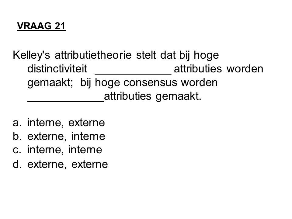 VRAAG 21 Kelley's attributietheorie stelt dat bij hoge distinctiviteit ____________ attributies worden gemaakt; bij hoge consensus worden ____________