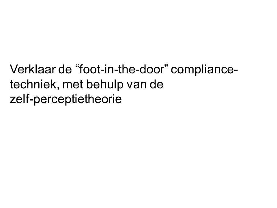 """Verklaar de """"foot-in-the-door"""" compliance- techniek, met behulp van de zelf-perceptietheorie"""