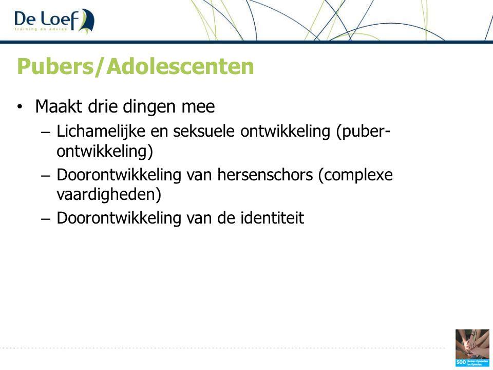 Pubers/Adolescenten • Maakt drie dingen mee – Lichamelijke en seksuele ontwikkeling (puber- ontwikkeling) – Doorontwikkeling van hersenschors (complex