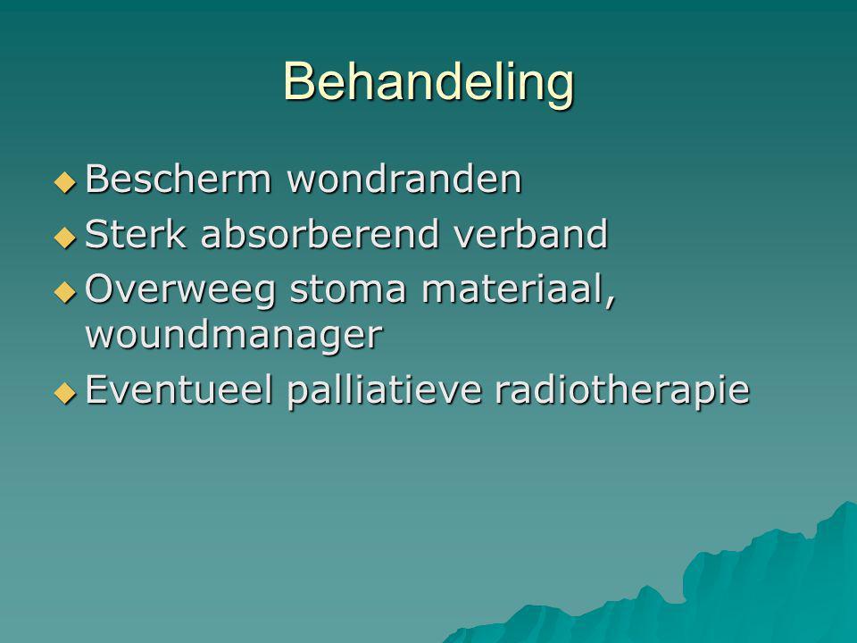 Behandeling  Bescherm wondranden  Sterk absorberend verband  Overweeg stoma materiaal, woundmanager  Eventueel palliatieve radiotherapie