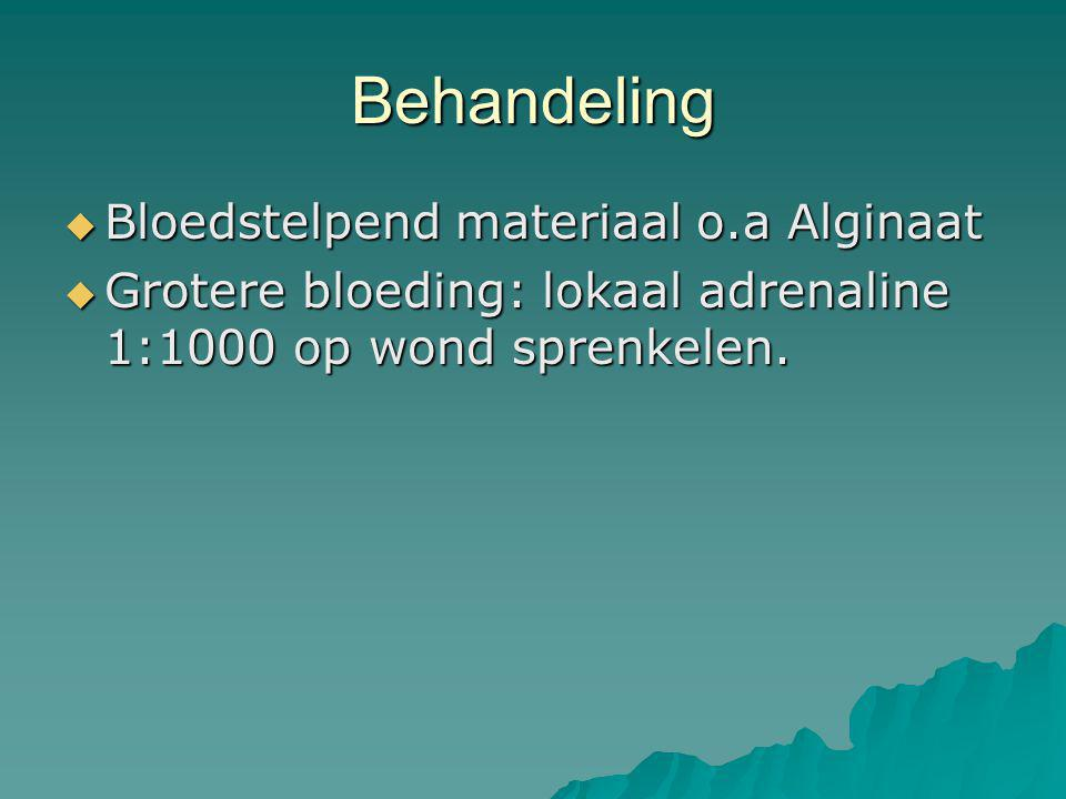 Behandeling  Bloedstelpend materiaal o.a Alginaat  Grotere bloeding: lokaal adrenaline 1:1000 op wond sprenkelen.