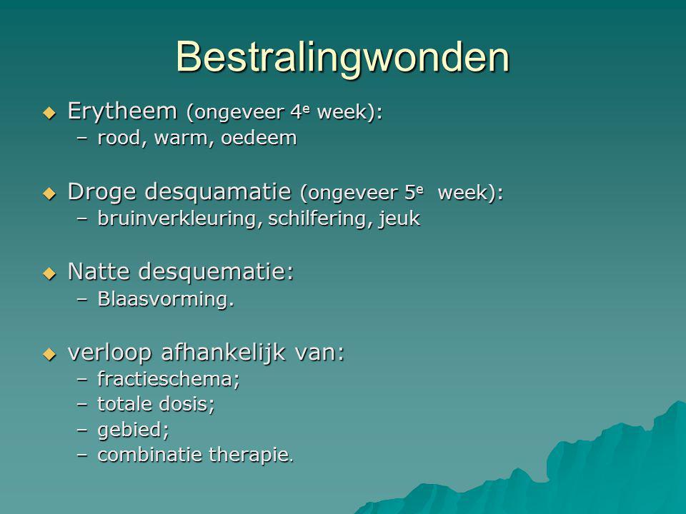 Bestralingwonden  Erytheem (ongeveer 4 e week): –rood, warm, oedeem  Droge desquamatie (ongeveer 5 e week): –bruinverkleuring, schilfering, jeuk  N