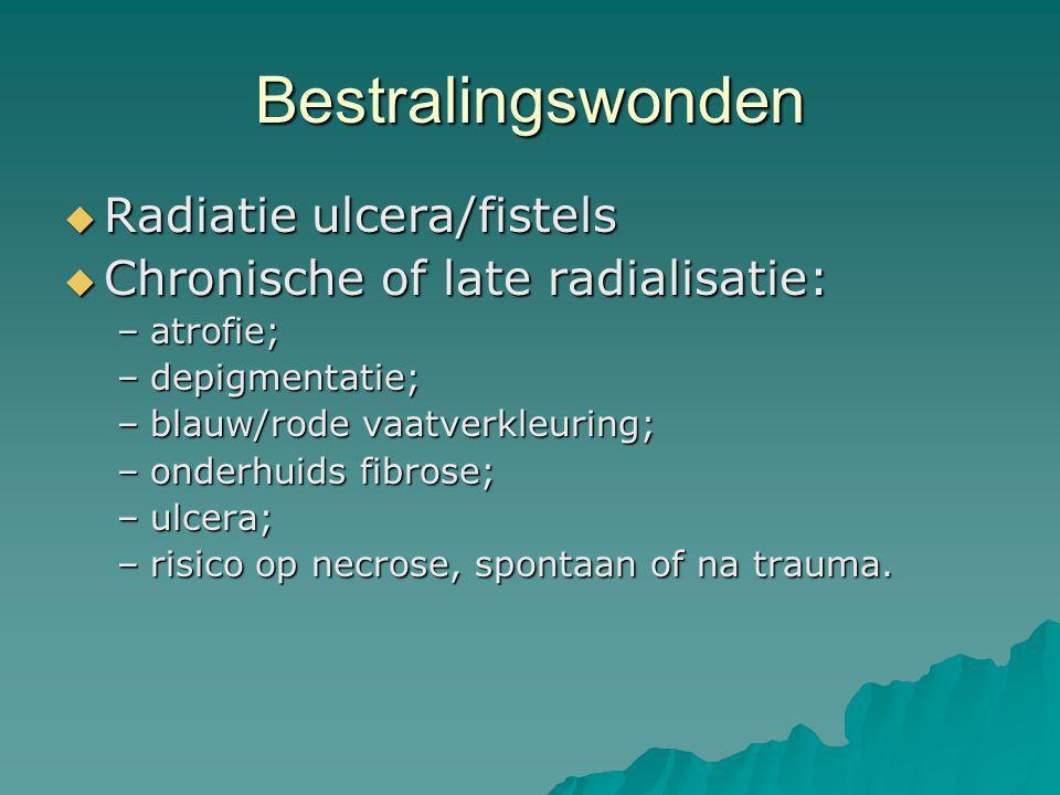 Bestralingswonden  Radiatie ulcera/fistels  Chronische of late radialisatie: –atrofie; –depigmentatie; –blauw/rode vaatverkleuring; –onderhuids fibr