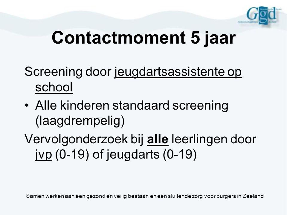 Contactmoment 5 jaar Screening door jeugdartsassistente op school •Alle kinderen standaard screening (laagdrempelig) Vervolgonderzoek bij alle leerlin