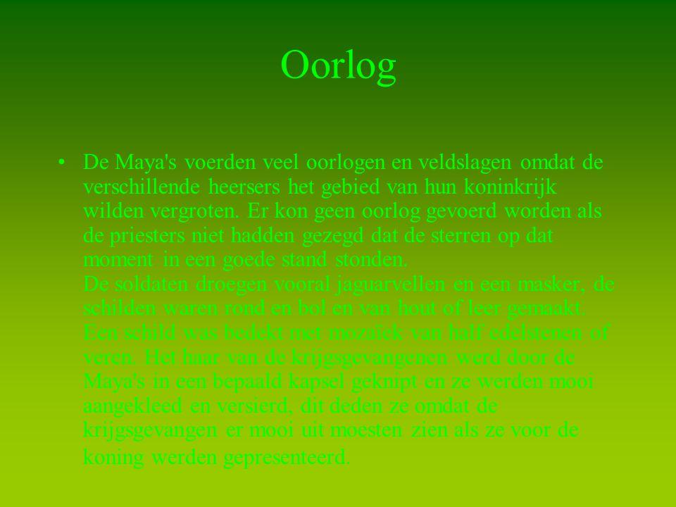 Oorlog •De Maya s voerden veel oorlogen en veldslagen omdat de verschillende heersers het gebied van hun koninkrijk wilden vergroten.