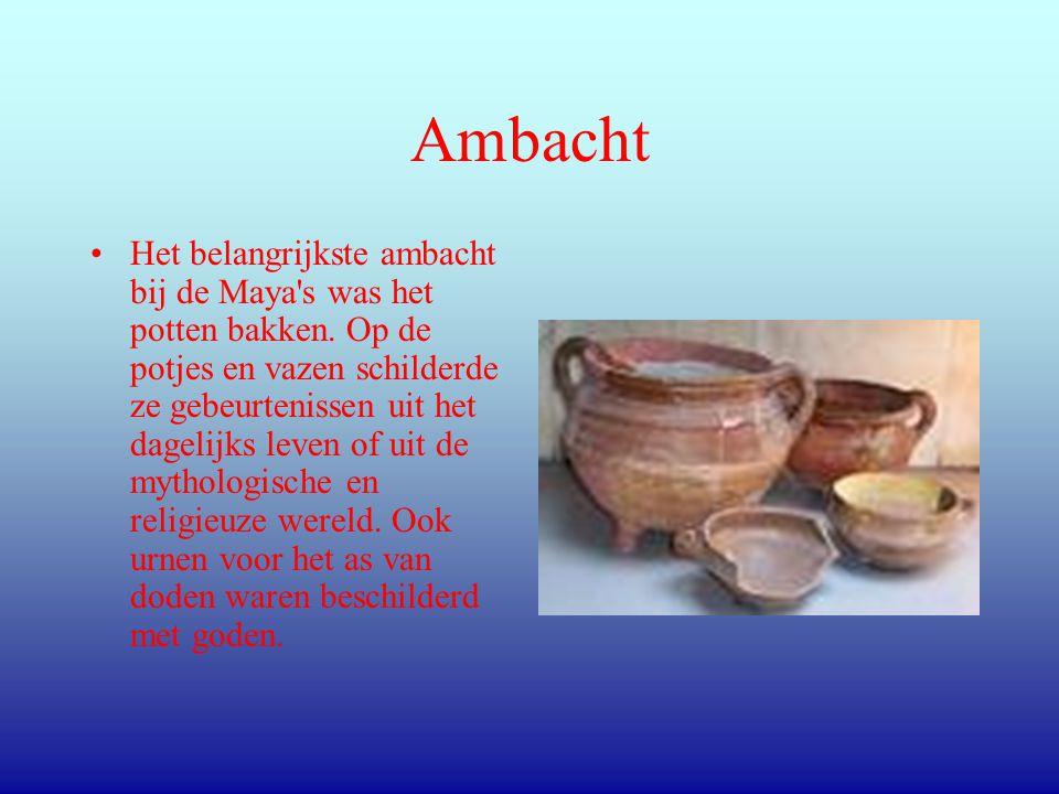 Ambacht •Het belangrijkste ambacht bij de Maya s was het potten bakken.