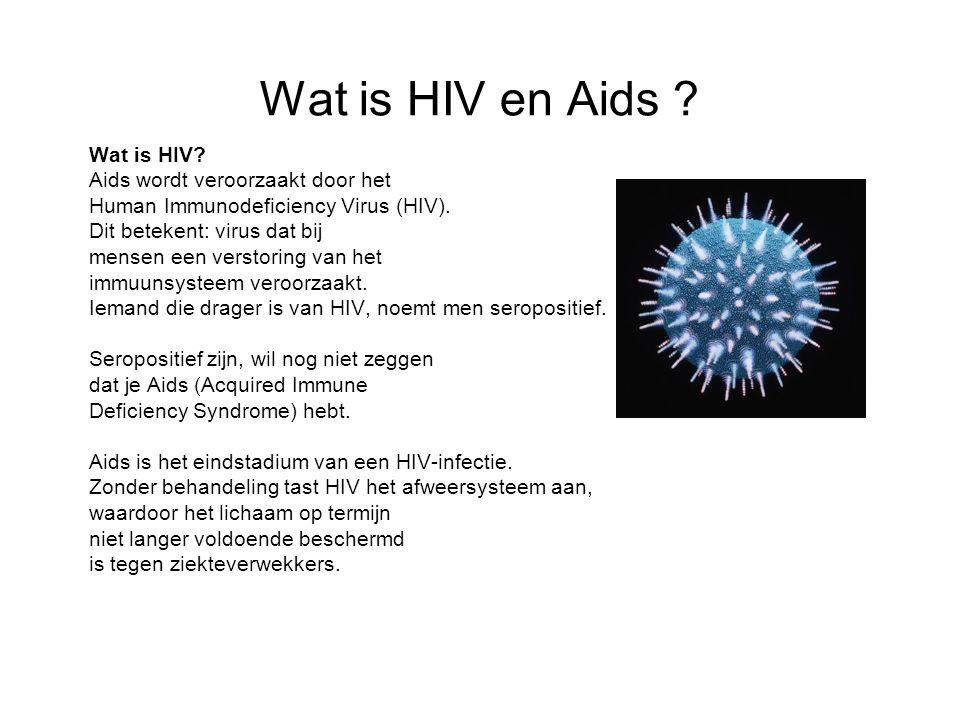 Wat is HIV en Aids ? Wat is HIV? Aids wordt veroorzaakt door het Human Immunodeficiency Virus (HIV). Dit betekent: virus dat bij mensen een verstoring