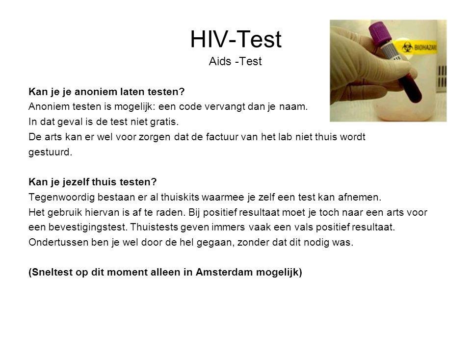 HIV-Test Aids -Test Kan je je anoniem laten testen? Anoniem testen is mogelijk: een code vervangt dan je naam. In dat geval is de test niet gratis. De