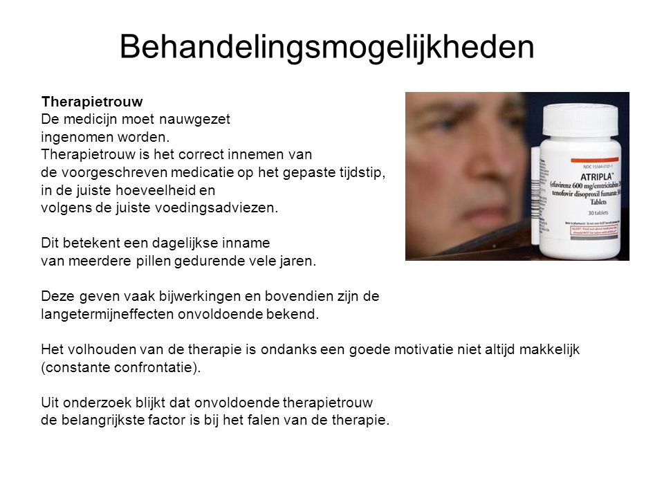 Therapietrouw De medicijn moet nauwgezet ingenomen worden.