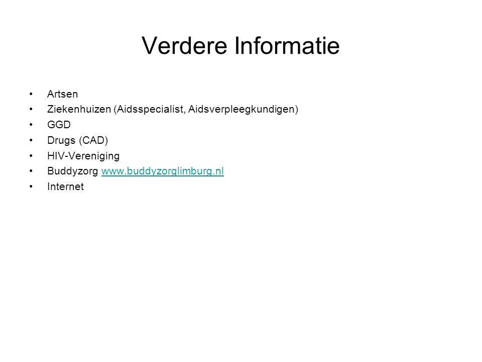 Verdere Informatie •Artsen •Ziekenhuizen (Aidsspecialist, Aidsverpleegkundigen) •GGD •Drugs (CAD) •HIV-Vereniging •Buddyzorg www.buddyzorglimburg.nlwww.buddyzorglimburg.nl •Internet