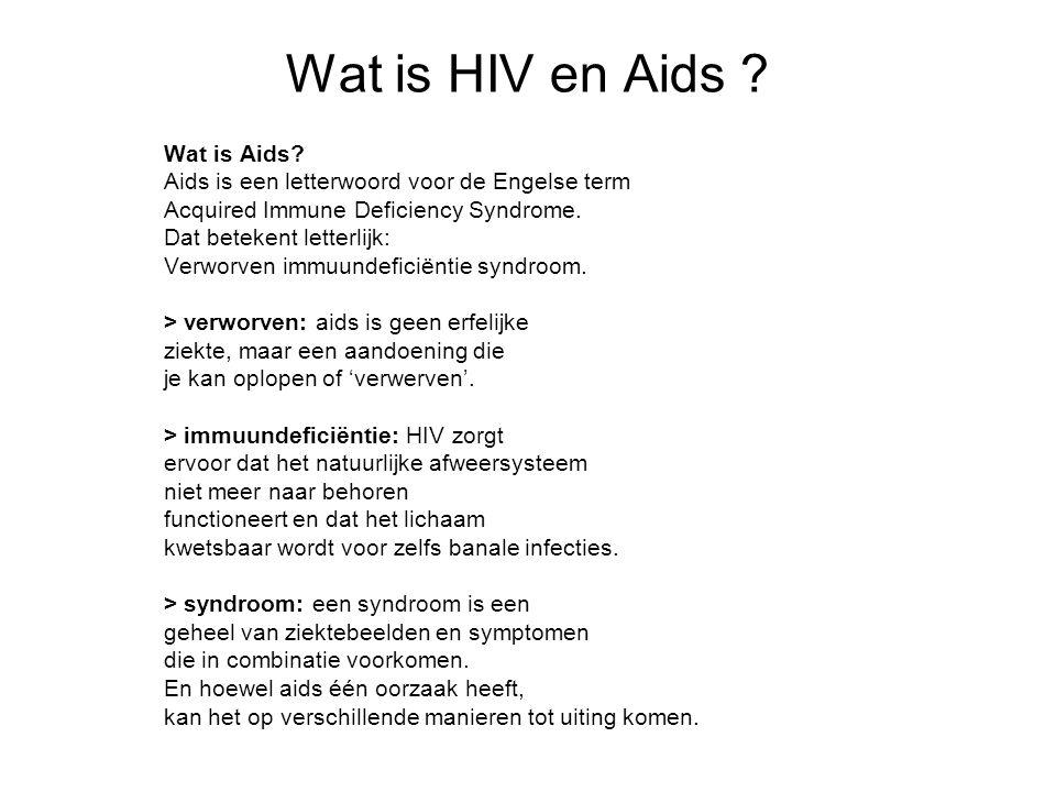 Wat is HIV en Aids ? Wat is Aids? Aids is een letterwoord voor de Engelse term Acquired Immune Deficiency Syndrome. Dat betekent letterlijk: Verworven